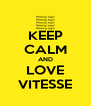 KEEP CALM AND LOVE VITESSE - Personalised Poster A4 size
