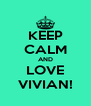 KEEP CALM AND LOVE VIVIAN! - Personalised Poster A4 size