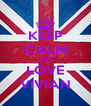 KEEP CALM AND LOVE VIVIAN - Personalised Poster A4 size