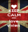 KEEP CALM AND love vivien  - Personalised Poster A4 size