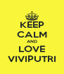KEEP CALM AND LOVE VIVIPUTRI - Personalised Poster A4 size