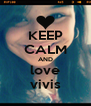 KEEP CALM AND love vivis - Personalised Poster A4 size