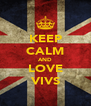 KEEP CALM AND LOVE VIVS - Personalised Poster A4 size