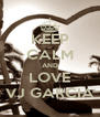 KEEP CALM AND LOVE VJ GARCIA - Personalised Poster A4 size