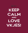 KEEP CALM AND LOVE VKJES! - Personalised Poster A4 size