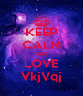 KEEP CALM AND LOVE VkjVqj - Personalised Poster A4 size