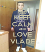 KEEP CALM AND LOVE VLADE - Personalised Poster A4 size