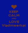 KEEP CALM AND LOVE Vladimeerkat - Personalised Poster A4 size