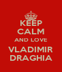 KEEP CALM AND LOVE VLADIMIR DRAGHIA - Personalised Poster A4 size
