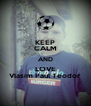 KEEP CALM AND LOVE Vlasim Paul Teodor - Personalised Poster A4 size