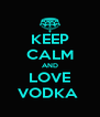 KEEP CALM AND LOVE VODKA  - Personalised Poster A4 size