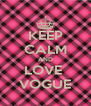 KEEP CALM AND LOVE  VOGUE - Personalised Poster A4 size