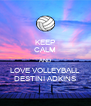 KEEP CALM AND LOVE VOLLEYBALL DESTINI ADKINS - Personalised Poster A4 size