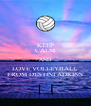KEEP CALM AND LOVE VOLLEYBALL FROM DESTINI ADKINS - Personalised Poster A4 size
