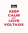 KEEP CALM AND LOVE VOLTASIX - Personalised Poster A4 size