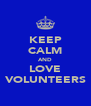 KEEP CALM AND LOVE VOLUNTEERS - Personalised Poster A4 size