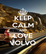 KEEP CALM AND LOVE VOLVO - Personalised Poster A4 size