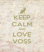 KEEP CALM AND LOVE VOSS - Personalised Poster A4 size