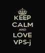 KEEP CALM AND LOVE VPS-j - Personalised Poster A4 size