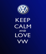 KEEP CALM AND LOVE VW - Personalised Poster A4 size