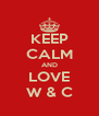 KEEP CALM AND LOVE W & C - Personalised Poster A4 size