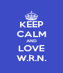 KEEP CALM AND LOVE W.R.N. - Personalised Poster A4 size