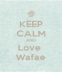 KEEP CALM AND Love  Wafae - Personalised Poster A4 size