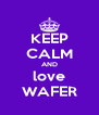 KEEP CALM AND love WAFER - Personalised Poster A4 size