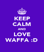 KEEP CALM AND LOVE WAFFA :D - Personalised Poster A4 size