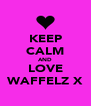 KEEP CALM AND LOVE WAFFELZ X - Personalised Poster A4 size