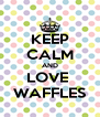 KEEP CALM AND LOVE  WAFFLES - Personalised Poster A4 size