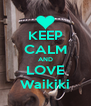 KEEP CALM AND LOVE Waikiki - Personalised Poster A4 size