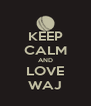 KEEP CALM AND LOVE WAJ - Personalised Poster A4 size