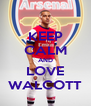 KEEP CALM AND LOVE WALCOTT - Personalised Poster A4 size