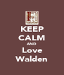 KEEP CALM AND Love Walden - Personalised Poster A4 size