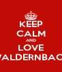 KEEP CALM AND LOVE WALDERNBACH - Personalised Poster A4 size