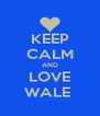 KEEP CALM AND LOVE WALE  - Personalised Poster A4 size