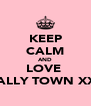 KEEP CALM AND LOVE  WALLY TOWN XXX - Personalised Poster A4 size