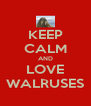 KEEP CALM AND LOVE WALRUSES - Personalised Poster A4 size