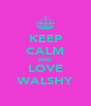 KEEP CALM AND LOVE WALSHY - Personalised Poster A4 size