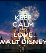 KEEP CALM AND LOVE WALT DISNEY - Personalised Poster A4 size