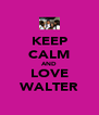 KEEP CALM AND LOVE WALTER - Personalised Poster A4 size
