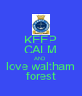 KEEP CALM AND love waltham forest - Personalised Poster A4 size