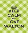 KEEP CALM AND  LOVE  WALTON - Personalised Poster A4 size