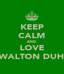 KEEP CALM AND LOVE WALTON DUH - Personalised Poster A4 size