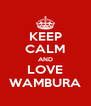 KEEP CALM AND LOVE WAMBURA - Personalised Poster A4 size