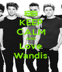 KEEP CALM AND Love Wandis - Personalised Poster A4 size