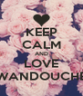 KEEP CALM AND LOVE WANDOUCHE - Personalised Poster A4 size