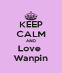 KEEP CALM AND Love  Wanpin - Personalised Poster A4 size
