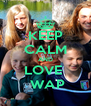 KEEP CALM AND LOVE   WAP - Personalised Poster A4 size